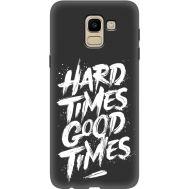 Силиконовый чехол BoxFace Samsung J600 Galaxy J6 2018 hard times good times (34774-bk72)
