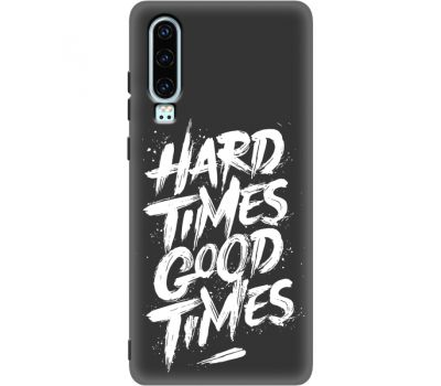 Силиконовый чехол BoxFace Huawei P30 hard times good times (37049-bk72)